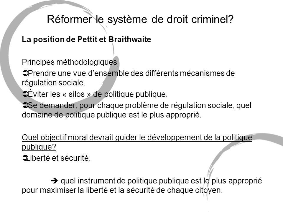Réformer le système de droit criminel? La position de Pettit et Braithwaite Principes méthodologiques Ü Prendre une vue densemble des différents mécan