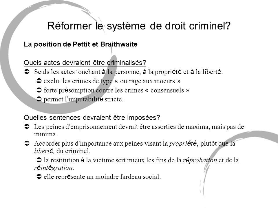 Réformer le système de droit criminel? La position de Pettit et Braithwaite Quels actes devraient être criminalisés? Seuls les actes touchant à la per