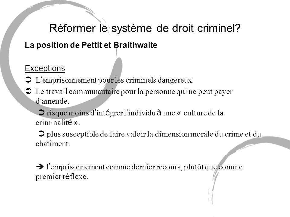 Réformer le système de droit criminel? La position de Pettit et Braithwaite Exceptions L emprisonnement pour les criminels dangereux. Le travail commu