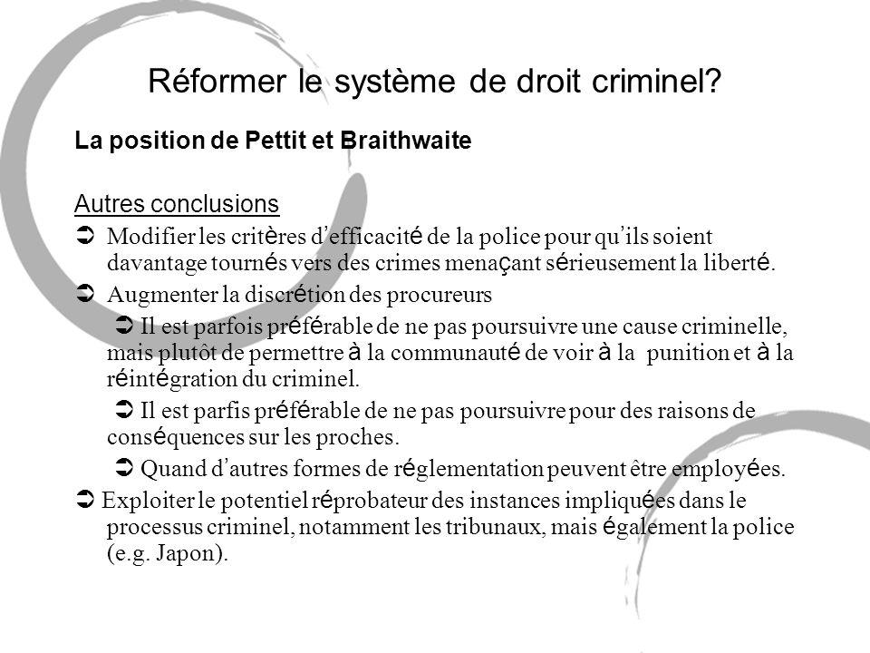 Réformer le système de droit criminel? La position de Pettit et Braithwaite Autres conclusions Modifier les crit è res d efficacit é de la police pour