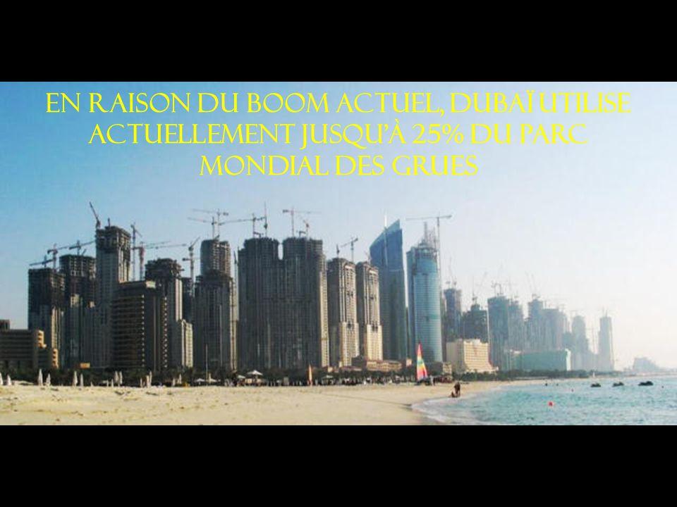 En raison du boom actuel, Dubaï utilise actuellement jusqu à 25% du parc mondial des grues