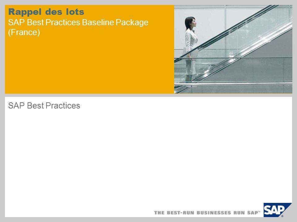Rappel des lots SAP Best Practices Baseline Package (France) SAP Best Practices