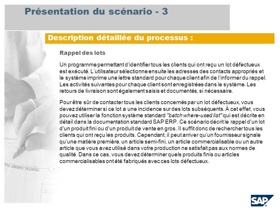 Présentation du scénario - 3 Rappel des lots Un programme permettant didentifier tous les clients qui ont reçu un lot défectueux est exécuté. Lutilisa
