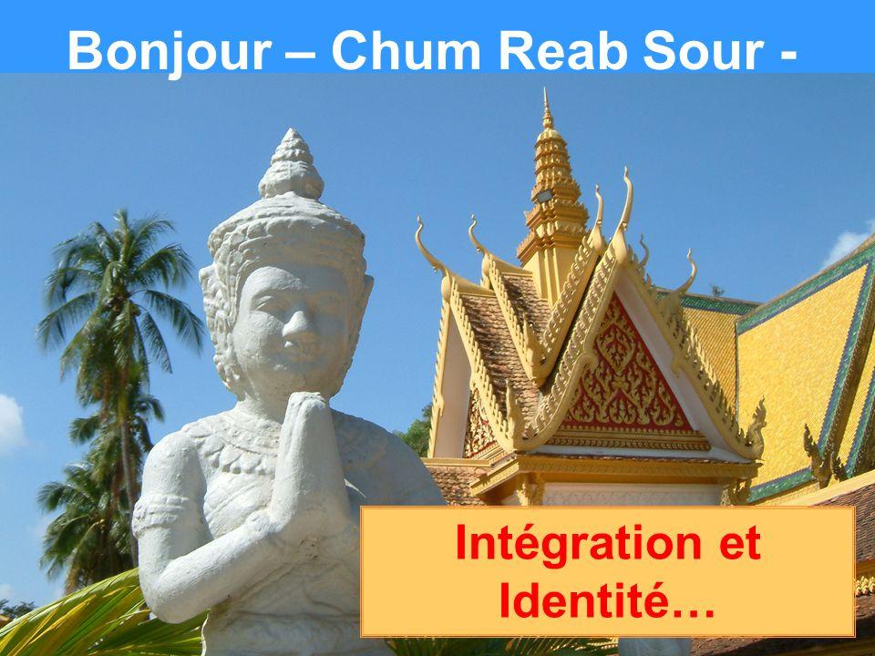 Bonjour – Chum Reab Sour - Intégration et Identité…