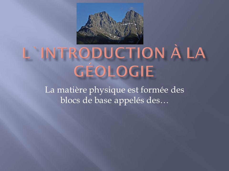 La matière physique est formée des blocs de base appelés des…