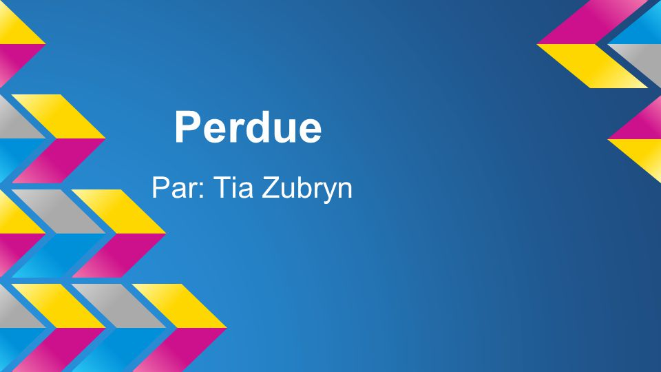 Perdue Par: Tia Zubryn