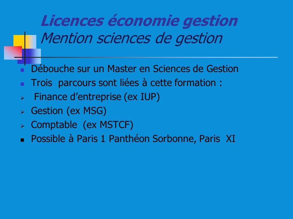 Licences économie gestion Mention sciences de gestion Débouche sur un Master en Sciences de Gestion Trois parcours sont liées à cette formation : Fina