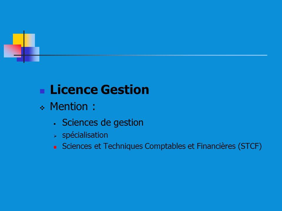 Licence Gestion Mention : Sciences de gestion spécialisation Sciences et Techniques Comptables et Financières (STCF)