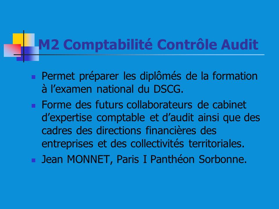 M2 Comptabilité Contrôle Audit Permet préparer les diplômés de la formation à lexamen national du DSCG. Forme des futurs collaborateurs de cabinet dex