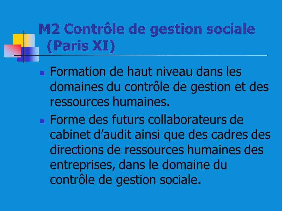 M2 Contrôle de gestion sociale (Paris XI) Formation de haut niveau dans les domaines du contrôle de gestion et des ressources humaines.
