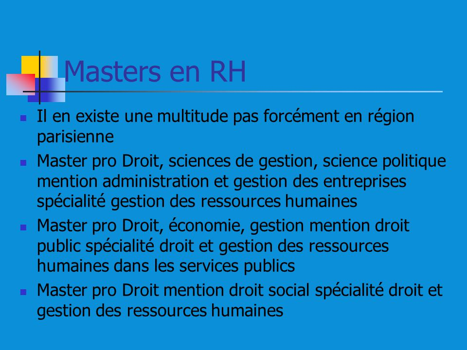 Masters en RH Il en existe une multitude pas forcément en région parisienne Master pro Droit, sciences de gestion, science politique mention administr