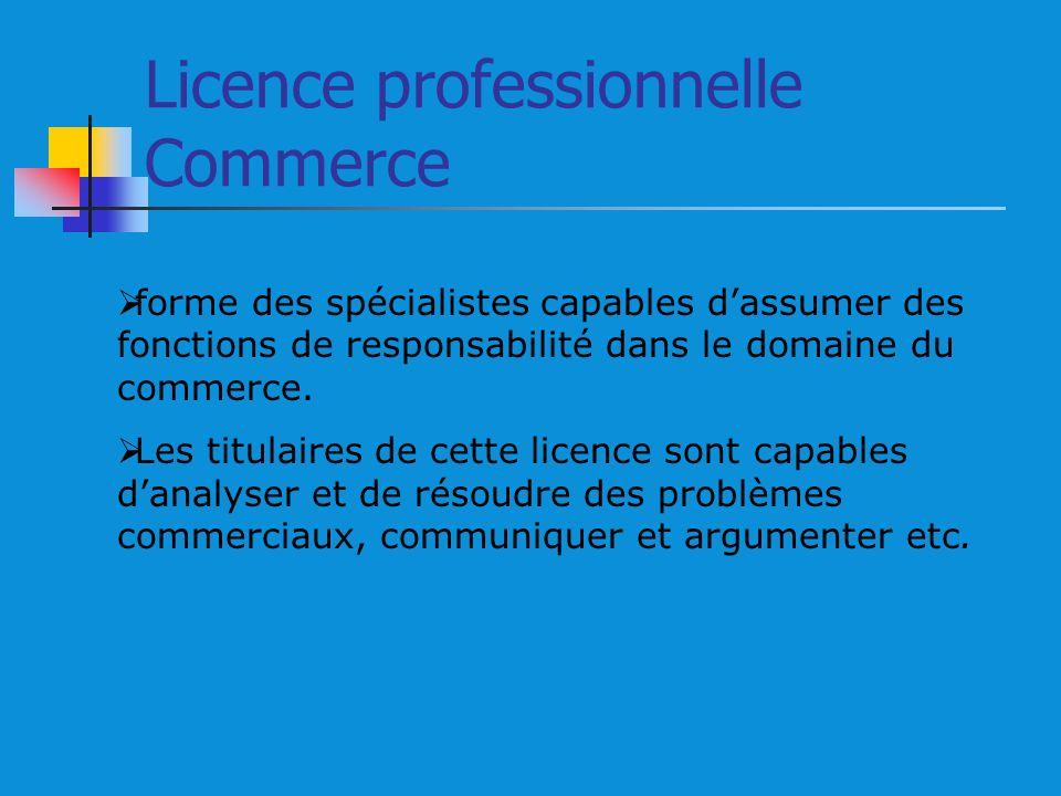 Licence professionnelle Commerce forme des spécialistes capables dassumer des fonctions de responsabilité dans le domaine du commerce. Les titulaires
