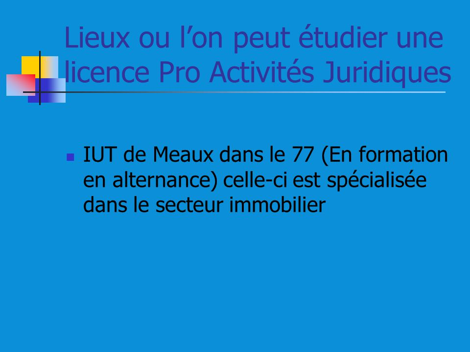 Lieux ou lon peut étudier une licence Pro Activités Juridiques IUT de Meaux dans le 77 (En formation en alternance) celle-ci est spécialisée dans le secteur immobilier