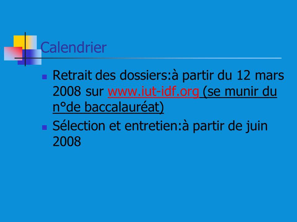 Calendrier Retrait des dossiers:à partir du 12 mars 2008 sur www.iut-idf.org (se munir du n°de baccalauréat)www.iut-idf.org Sélection et entretien:à partir de juin 2008