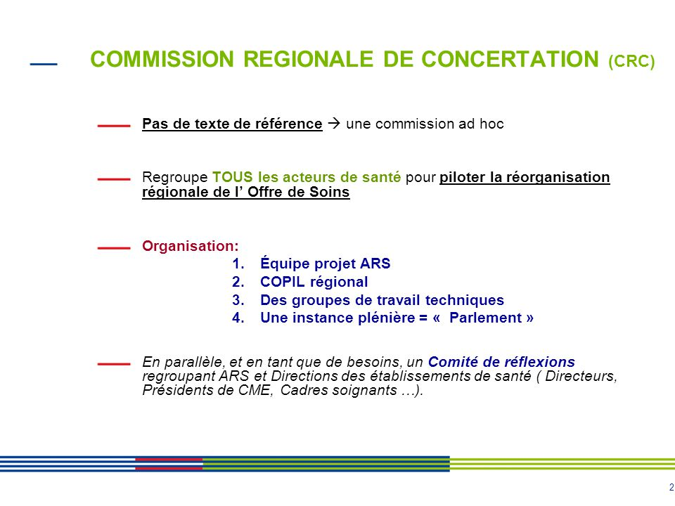 2 COMMISSION REGIONALE DE CONCERTATION (CRC) Pas de texte de référence une commission ad hoc Regroupe TOUS les acteurs de santé pour piloter la réorga