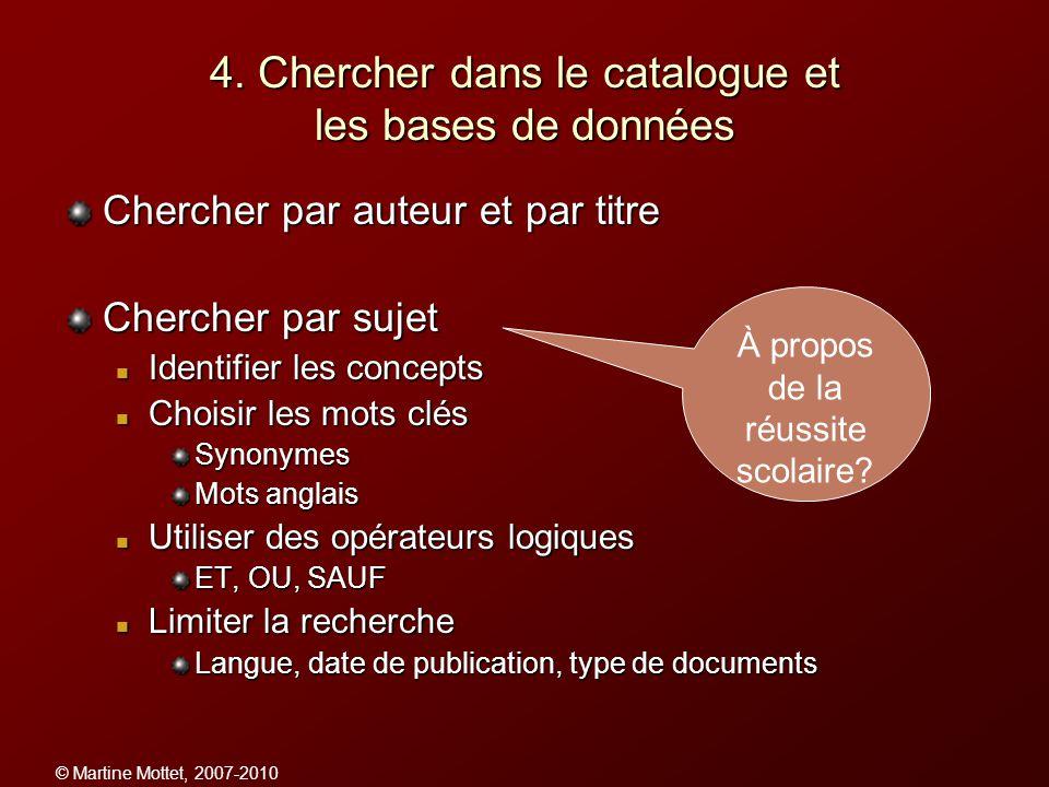 © Martine Mottet, 2007-2010 4. Chercher dans le catalogue et les bases de données Chercher par auteur et par titre Chercher par sujet Identifier les c