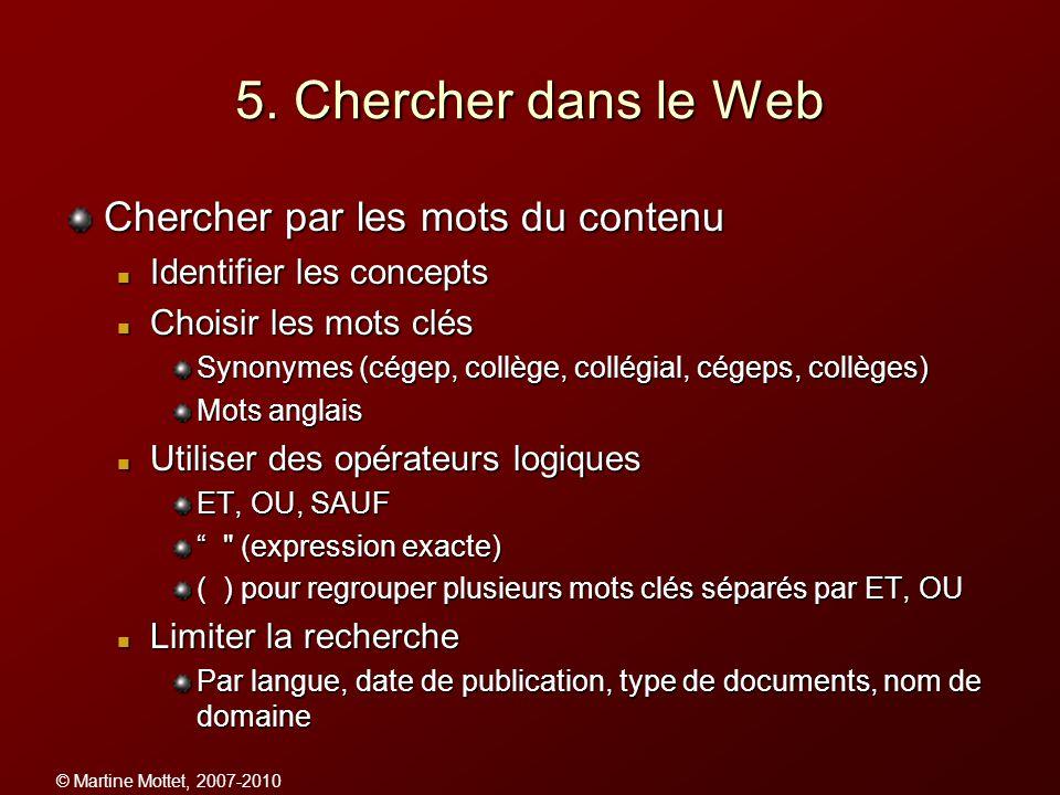 © Martine Mottet, 2007-2010 5. Chercher dans le Web Chercher par les mots du contenu Identifier les concepts Identifier les concepts Choisir les mots