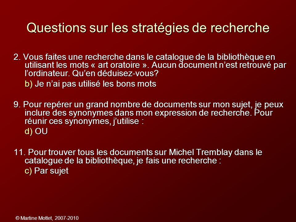 © Martine Mottet, 2007-2010 Questions sur les stratégies de recherche 2. Vous faites une recherche dans le catalogue de la bibliothèque en utilisant l