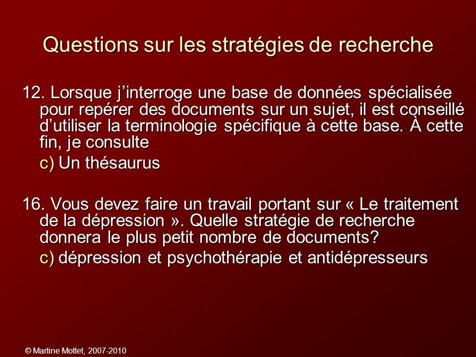 © Martine Mottet, 2007-2010 Questions sur les stratégies de recherche 12. Lorsque jinterroge une base de données spécialisée pour repérer des document