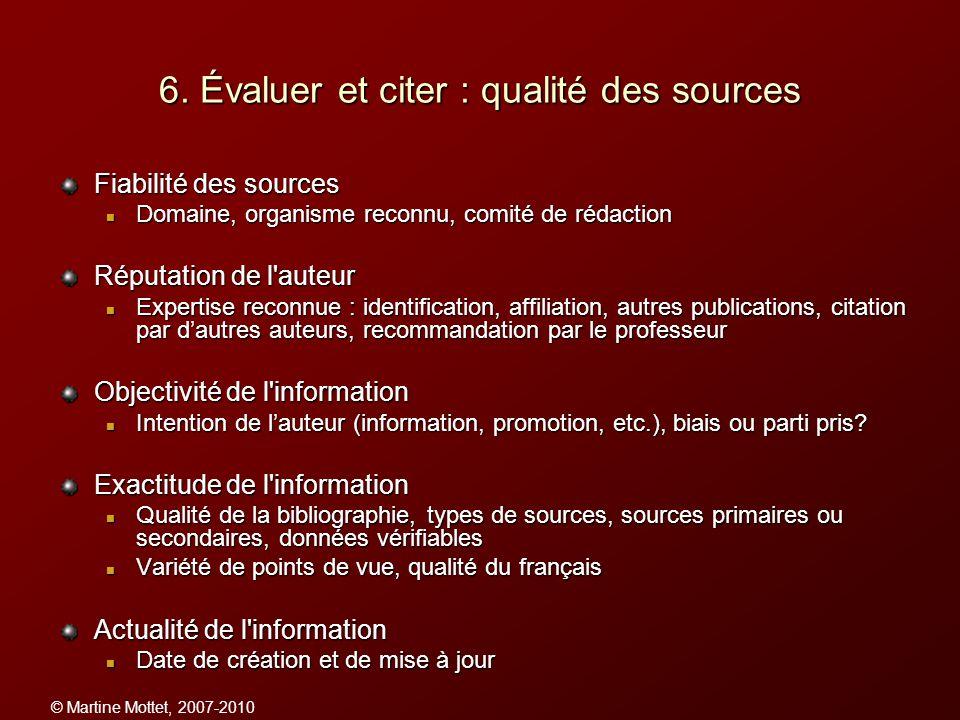 © Martine Mottet, 2007-2010 6. Évaluer et citer : qualité des sources Fiabilité des sources Domaine, organisme reconnu, comité de rédaction Domaine, o