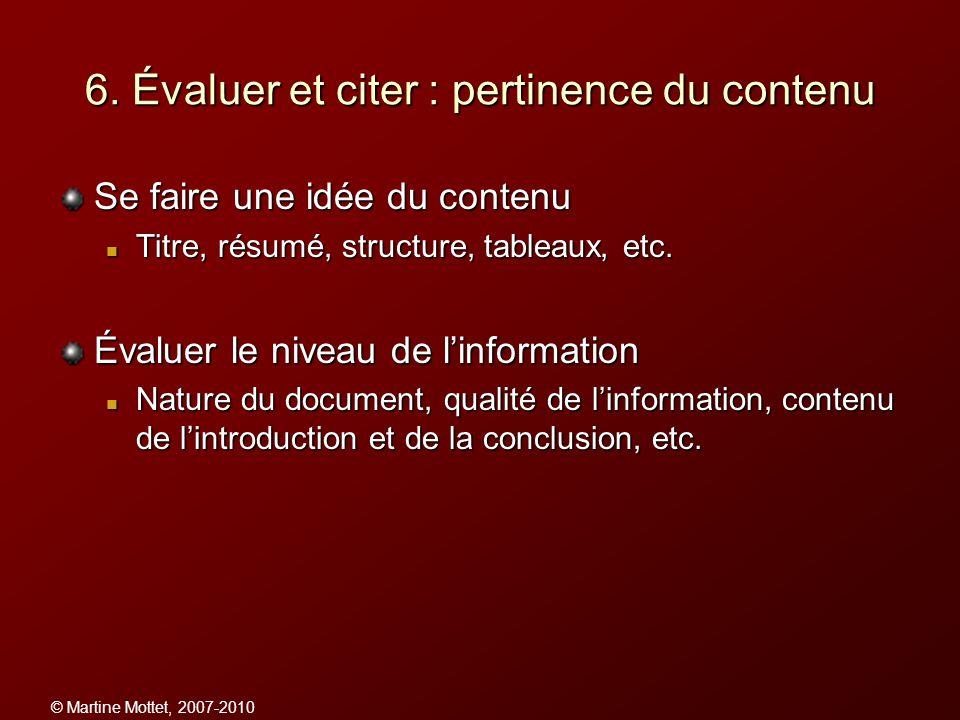 © Martine Mottet, 2007-2010 6. Évaluer et citer : pertinence du contenu Se faire une idée du contenu Titre, résumé, structure, tableaux, etc. Titre, r