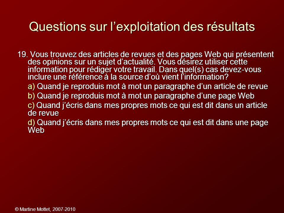 © Martine Mottet, 2007-2010 Questions sur lexploitation des résultats 19. Vous trouvez des articles de revues et des pages Web qui présentent des opin
