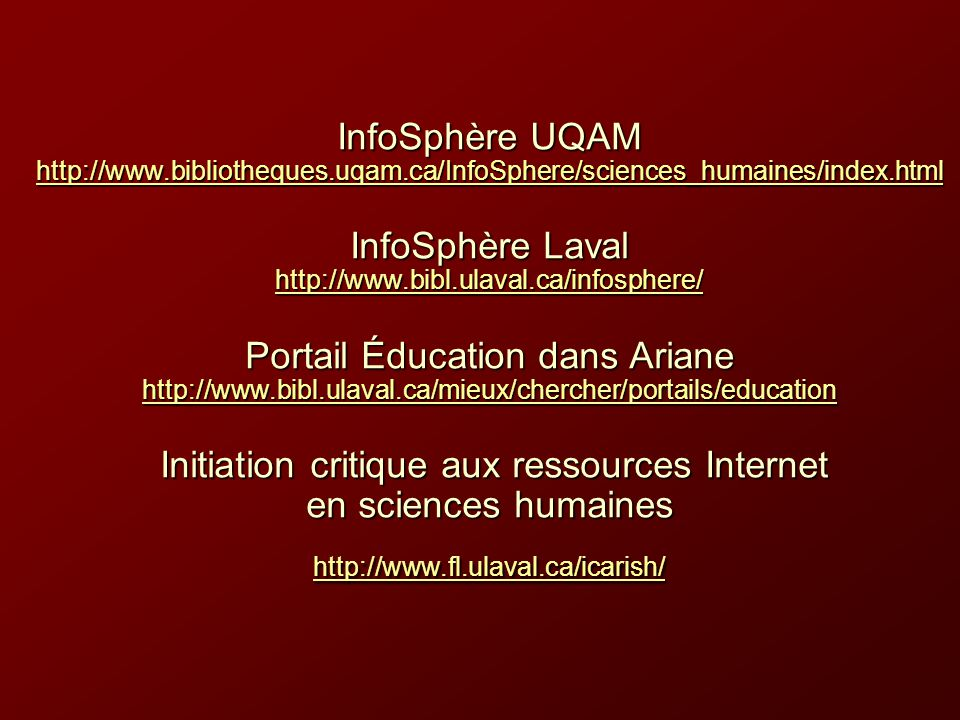 InfoSphère UQAM http://www.bibliotheques.uqam.ca/InfoSphere/sciences_humaines/index.html InfoSphère Laval http://www.bibl.ulaval.ca/infosphere/ Portai