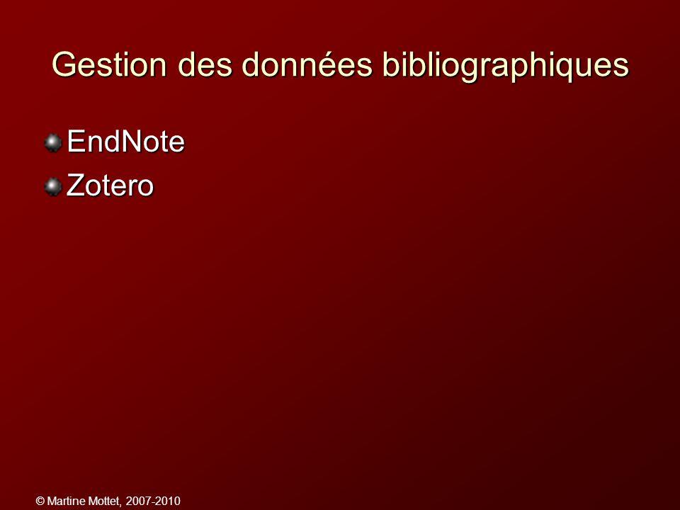 © Martine Mottet, 2007-2010 Gestion des données bibliographiques EndNoteZotero