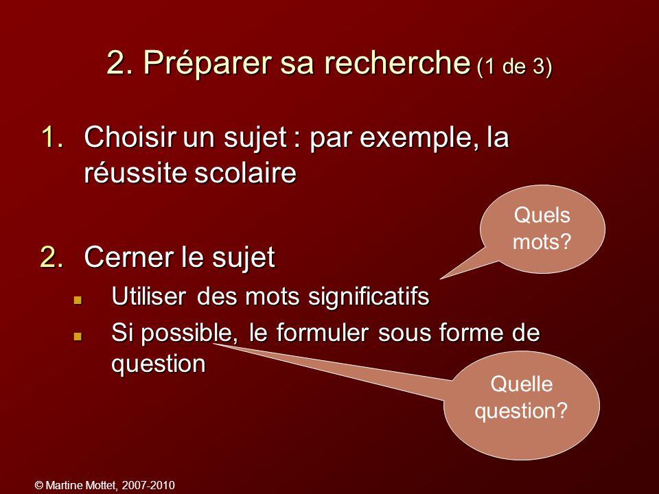 © Martine Mottet, 2007-2010 2. Préparer sa recherche (1 de 3) 1.Choisir un sujet : par exemple, la réussite scolaire 2.Cerner le sujet Utiliser des mo