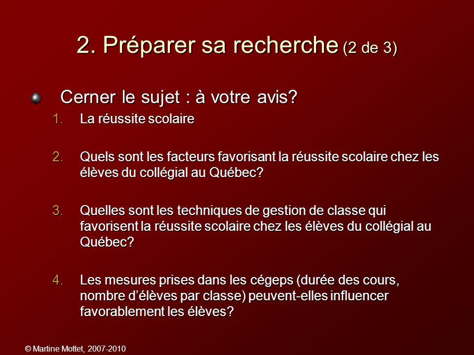 © Martine Mottet, 2007-2010 2. Préparer sa recherche (2 de 3) Cerner le sujet : à votre avis? 1.La réussite scolaire 2.Quels sont les facteurs favoris