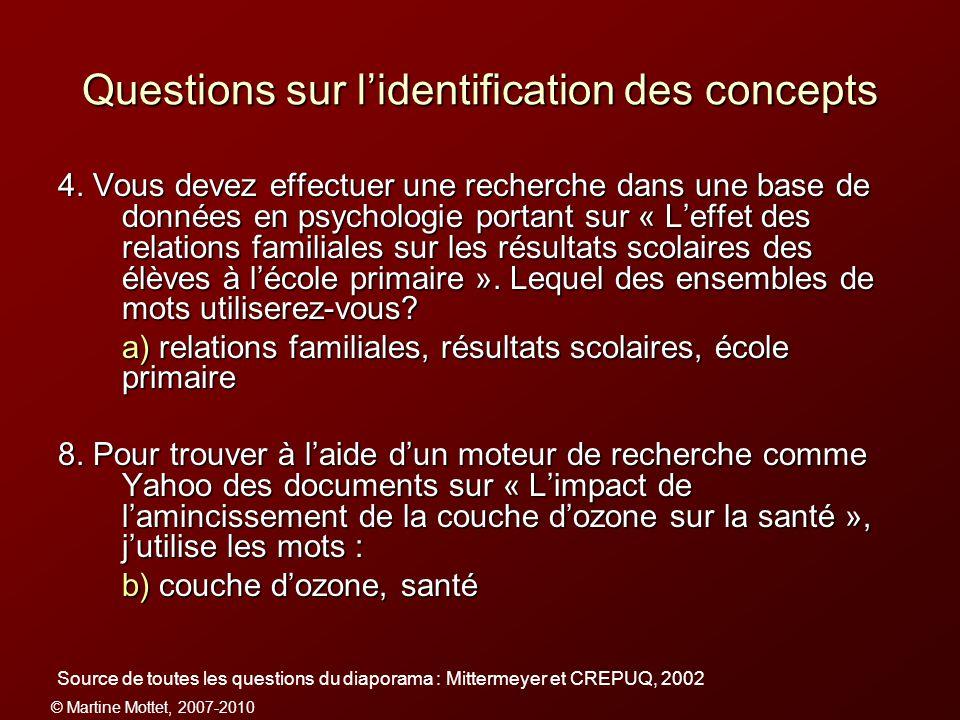 © Martine Mottet, 2007-2010 Questions sur lidentification des concepts 4. Vous devez effectuer une recherche dans une base de données en psychologie p