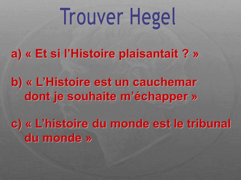 c) « Lhistoire du monde est le tribunal du monde » du monde » Hegel, Principes de la philosophie du droit a) « Et si lHistoire plaisantait .