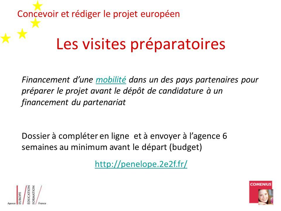 Concevoir et rédiger le projet européen Les visites préparatoires Financement dune mobilité dans un des pays partenaires pour préparer le projet avant