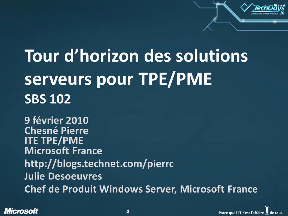 22 Tour dhorizon des solutions serveurs pour TPE/PME SBS 102 9 février 2010 Chesné Pierre ITE TPE/PME Microsoft France http://blogs.technet.com/pierrc Julie Desoeuvres Chef de Produit Windows Server, Microsoft France