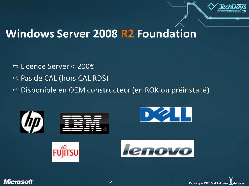 88 Windows Server 2008 R2 Foundation Restriction « Windows » 15 utilisateurs dans l AD / Workgroup Mono domaine / Mono Forêt 30 connections SMB 50 connections RRAS 10 connections NPS (ancien IAS) 50 connections RDS (ancien TS) Pas de rôle Hyper-V Pas « virtualisable »