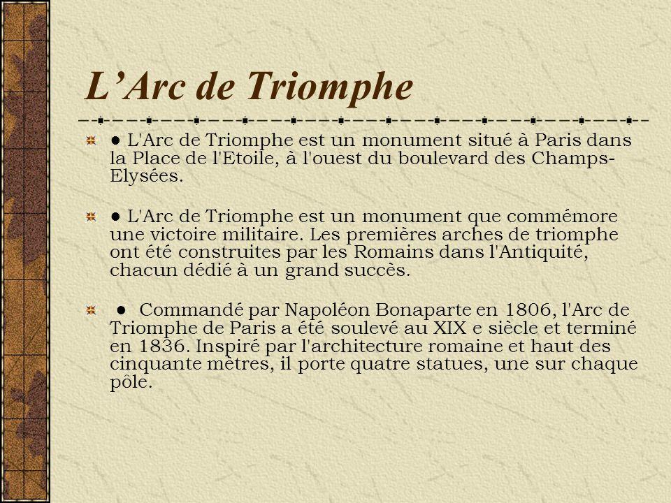 LArc de Triomphe L'Arc de Triomphe est un monument situé à Paris dans la Place de l'Etoile, à l'ouest du boulevard des Champs- Elysées. L'Arc de Triom