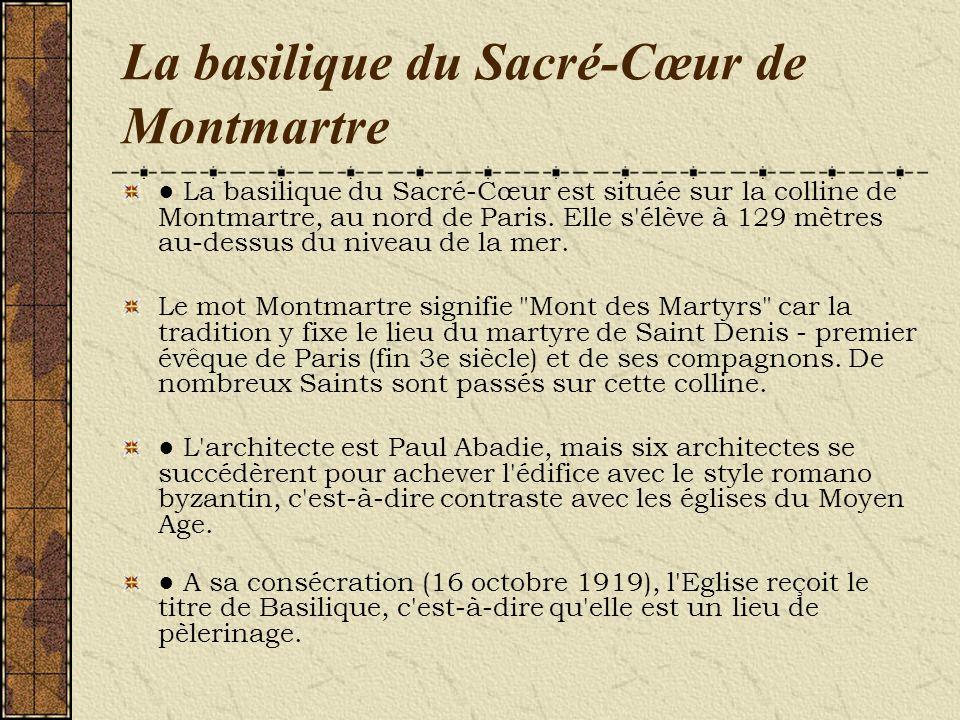 La basilique du Sacré-Cœur de Montmartre La basilique du Sacré-Cœur est située sur la colline de Montmartre, au nord de Paris. Elle s'élève à 129 mètr