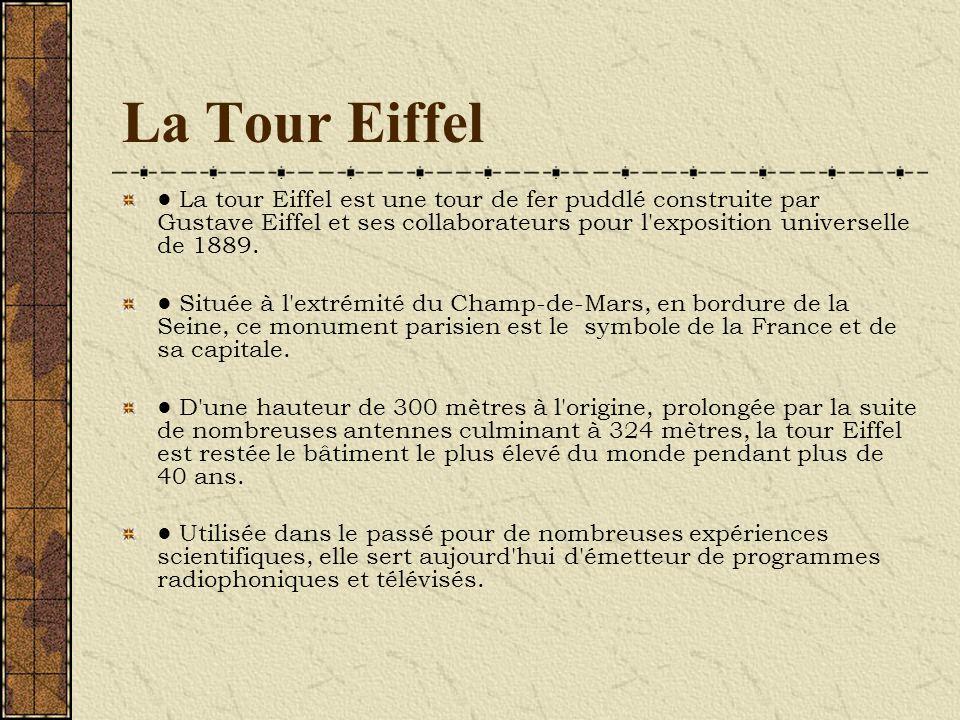 La Tour Eiffel La tour Eiffel est une tour de fer puddlé construite par Gustave Eiffel et ses collaborateurs pour l'exposition universelle de 1889. Si