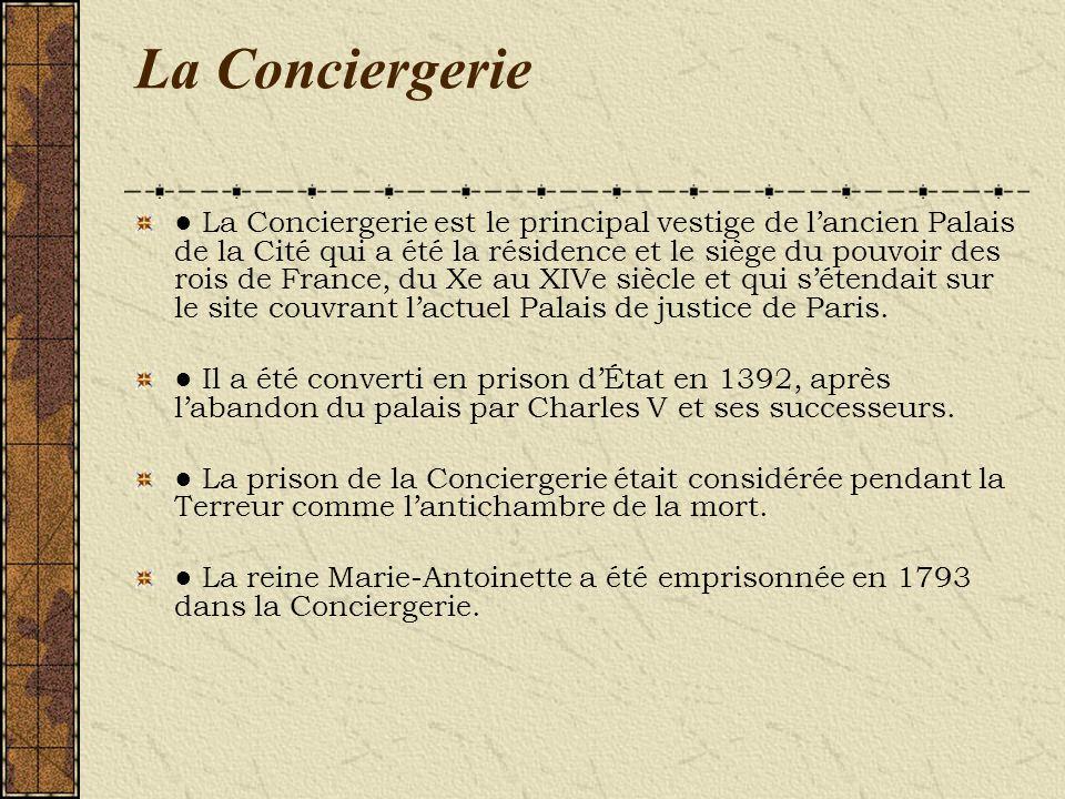 La Conciergerie La Conciergerie est le principal vestige de lancien Palais de la Cité qui a été la résidence et le siège du pouvoir des rois de France
