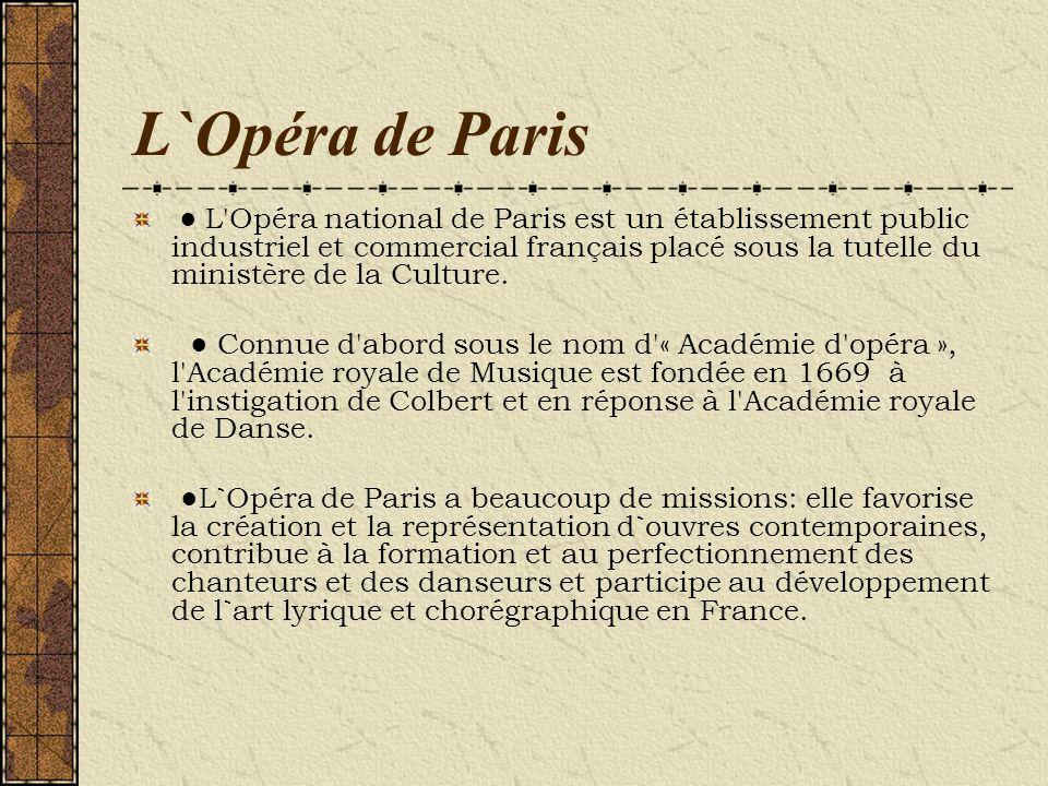 L`Opéra de Paris L'Opéra national de Paris est un établissement public industriel et commercial français placé sous la tutelle du ministère de la Cult