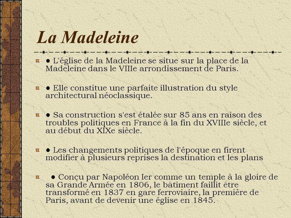 La Madeleine L'église de la Madeleine se situe sur la place de la Madeleine dans le VIIIe arrondissement de Paris. Elle constitue une parfaite illustr