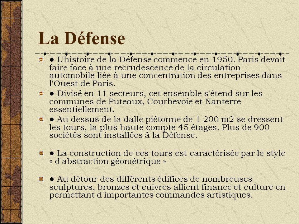 La Défense L'histoire de la Défense commence en 1950. Paris devait faire face à une recrudescence de la circulation automobile liée à une concentratio