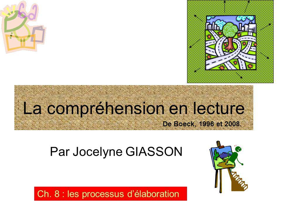 Par Jocelyne GIASSON Ch. 8 : les processus délaboration La compréhension en lecture De Boeck, 1996 et 2008.