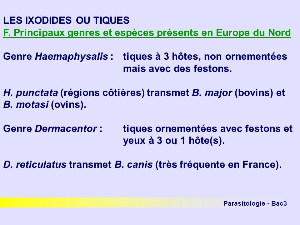 Parasitologie - Bac3 LES IXODIDES OU TIQUES F. Principaux genres et espèces présents en Europe du Nord Genre Haemaphysalis :tiques à 3 hôtes, non orne