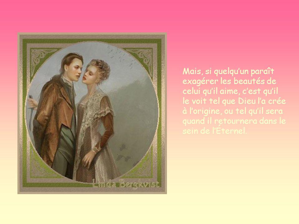 Lamour ouvre les yeux Lhomme qui aime une femme la trouve pareille à une divinité.