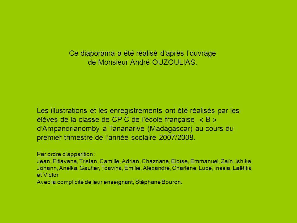 Les illustrations et les enregistrements ont été réalisés par les élèves de la classe de CP C de lécole française « B » dAmpandrianomby à Tananarive (