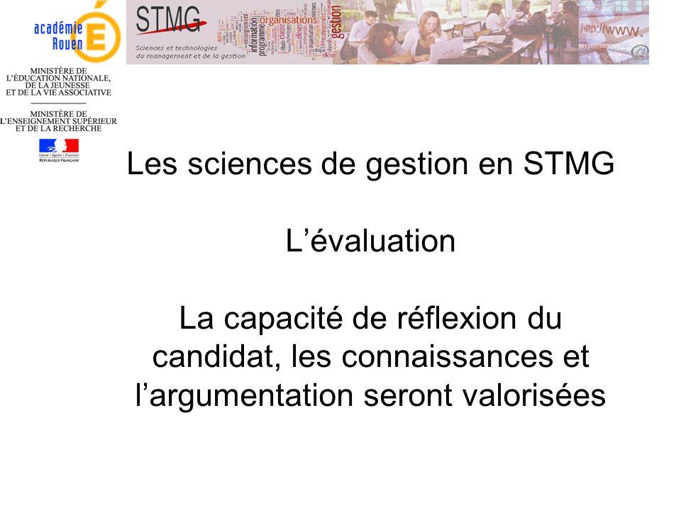 Les sciences de gestion en STMG Lévaluation La capacité de réflexion du candidat, les connaissances et largumentation seront valorisées