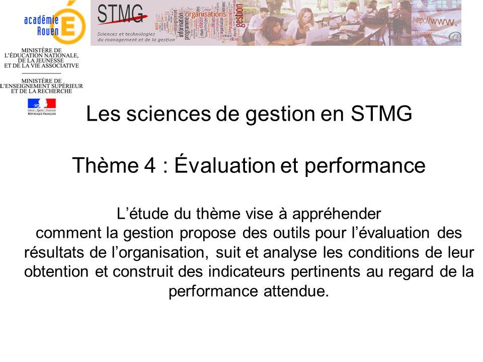Les sciences de gestion en STMG Thème 4 : Évaluation et performance Létude du thème vise à appréhender comment la gestion propose des outils pour léva