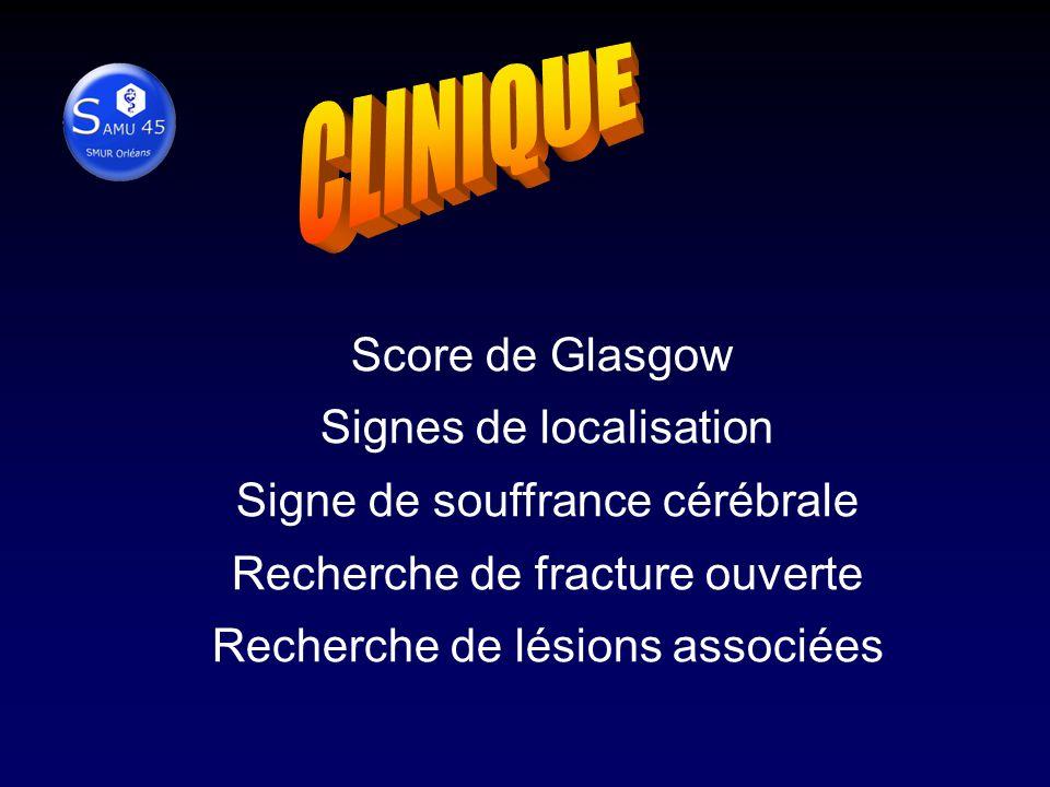 Score de Glasgow Signes de localisation Signe de souffrance cérébrale Recherche de fracture ouverte Recherche de lésions associées