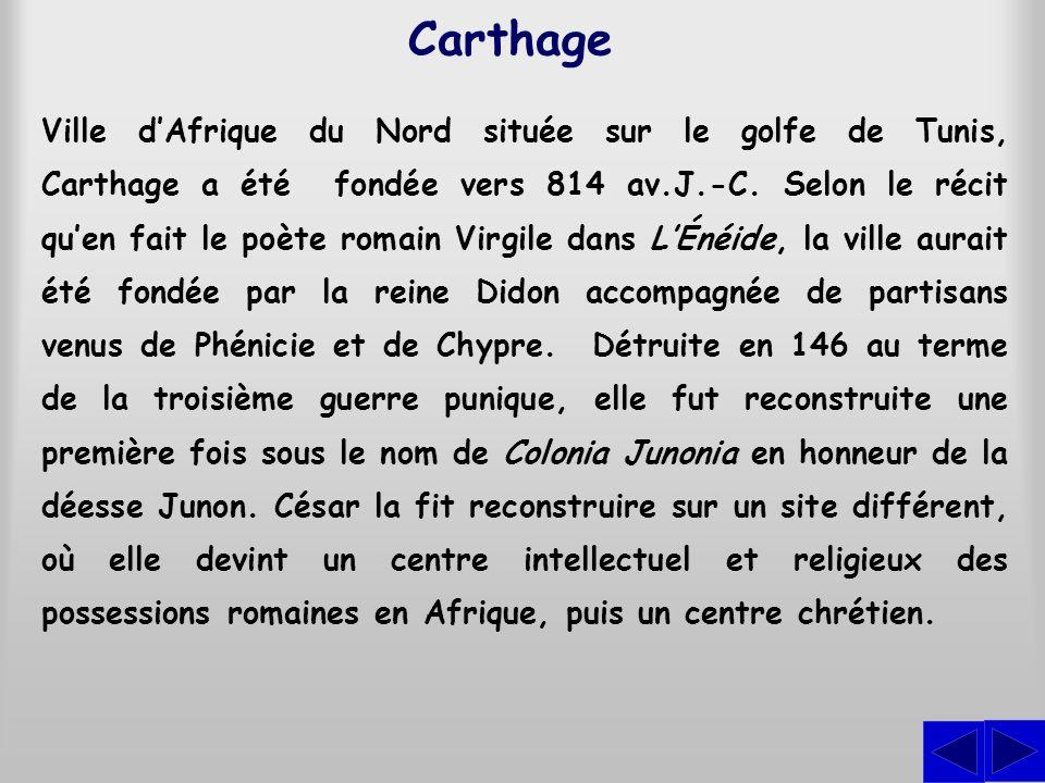 Ville dAfrique du Nord située sur le golfe de Tunis, Carthage a été fondée vers 814 av.J.-C.